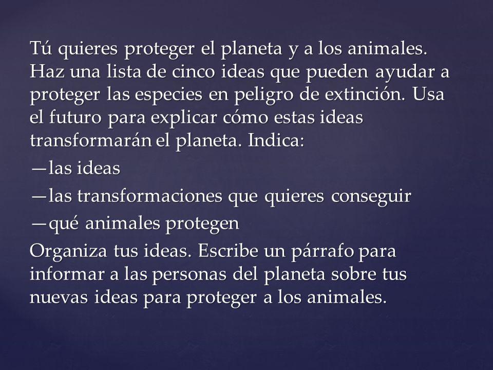 Tú quieres proteger el planeta y a los animales
