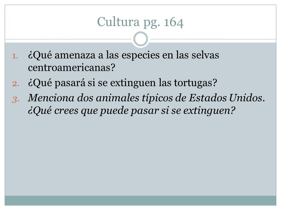 Cultura pg. 164 ¿Qué amenaza a las especies en las selvas centroamericanas ¿Qué pasará si se extinguen las tortugas