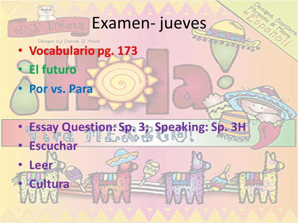 Examen- jueves Vocabulario pg. 173 El futuro Por vs. Para