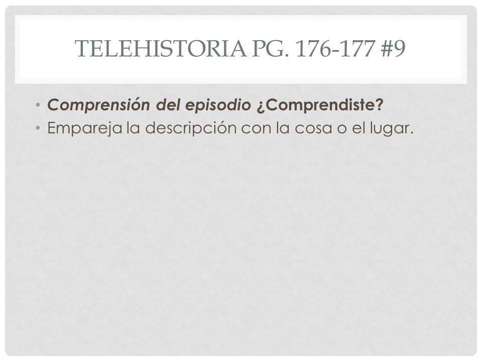 Telehistoria pg. 176-177 #9 Comprensión del episodio ¿Comprendiste
