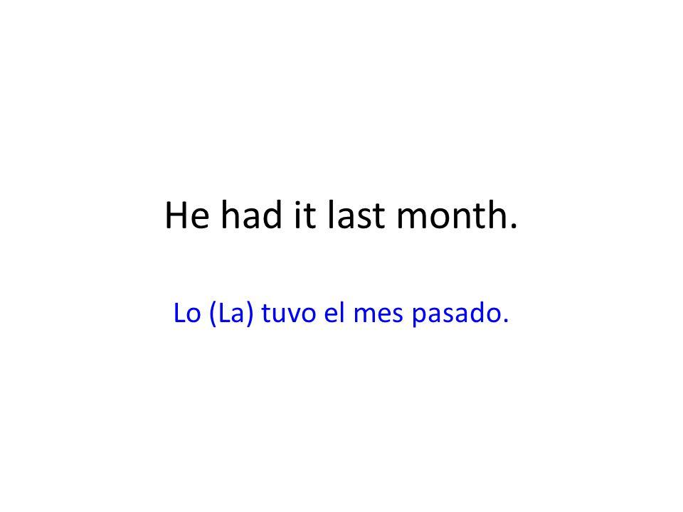 Lo (La) tuvo el mes pasado.