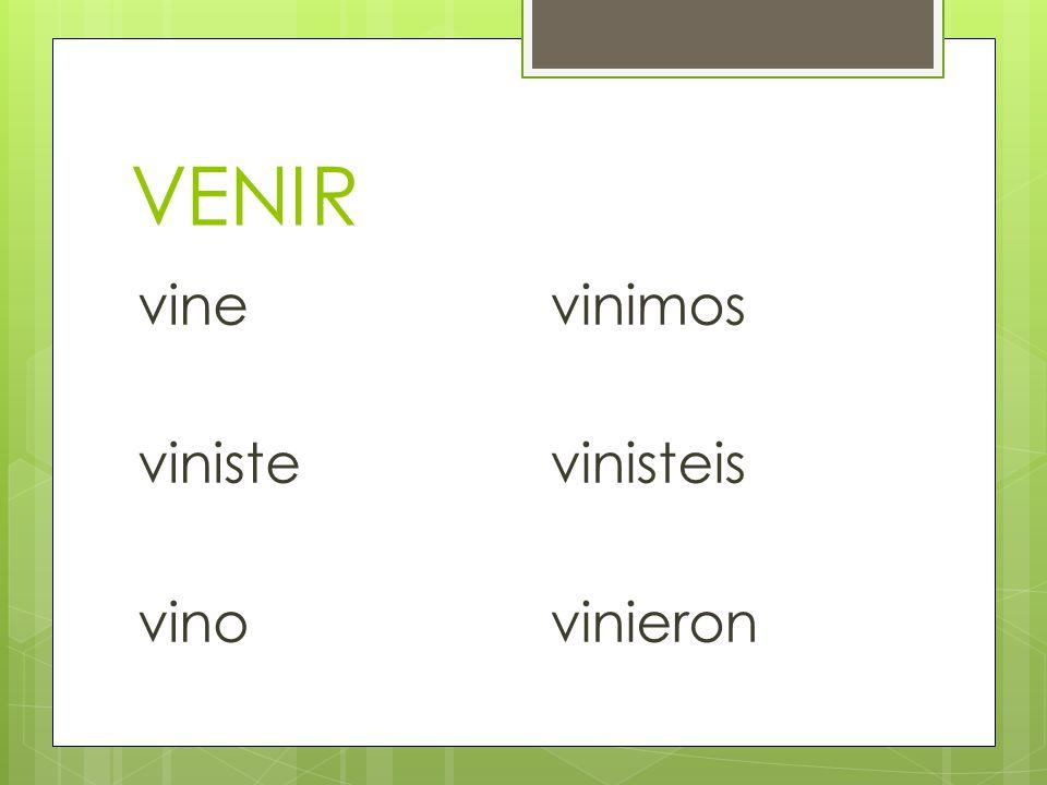 VENIR vine viniste vino vinimos vinisteis vinieron