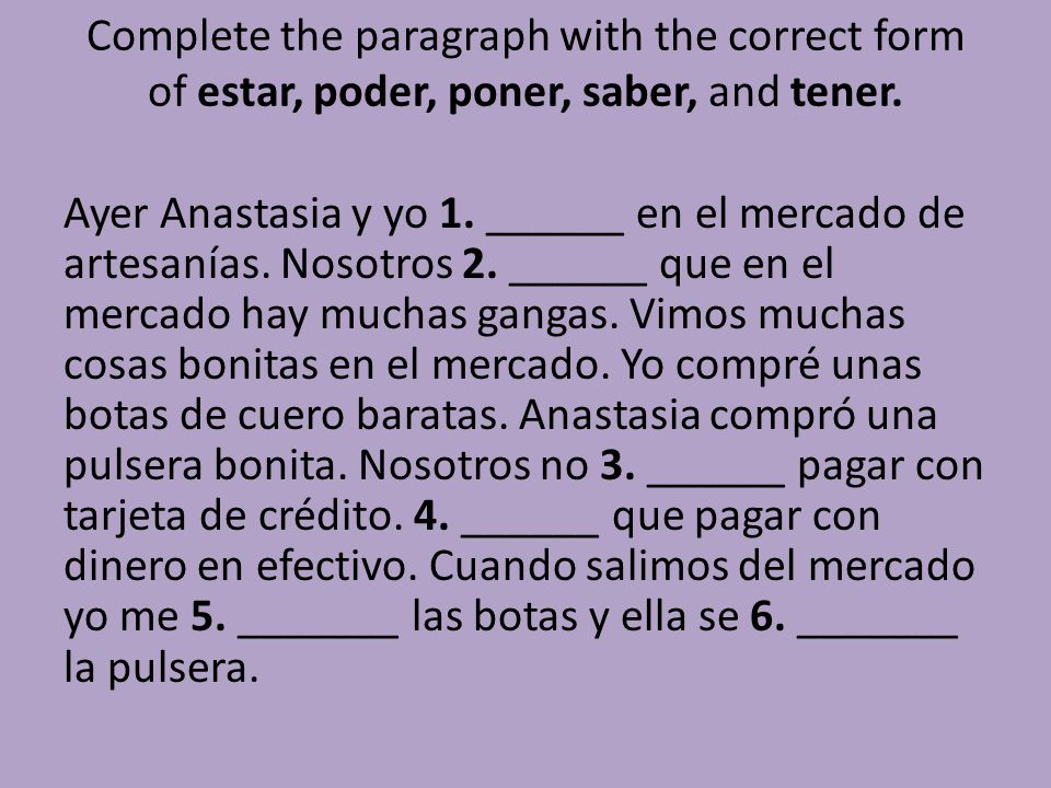 Complete the paragraph with the correct form of estar, poder, poner, saber, and tener.