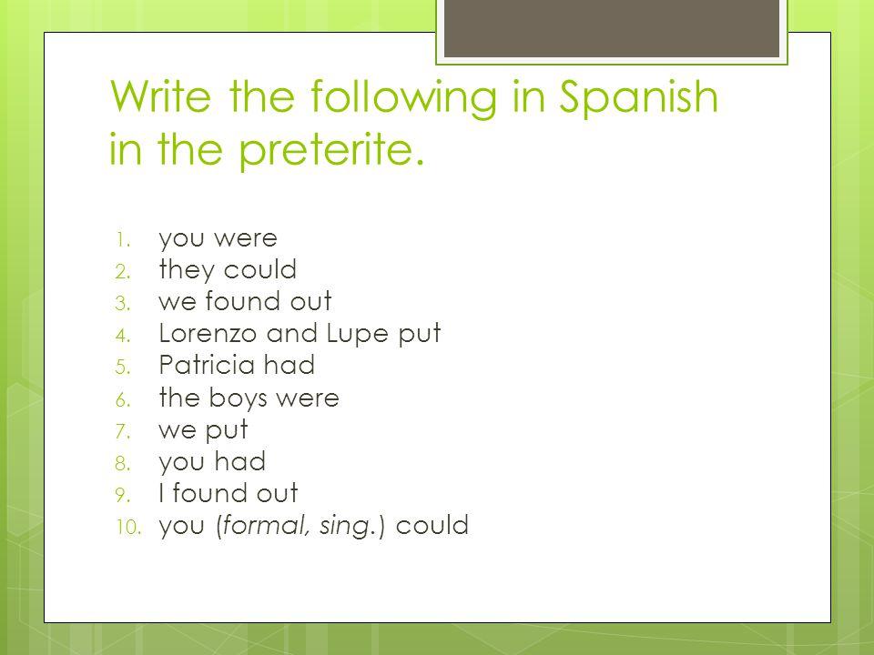 Write the following in Spanish in the preterite.