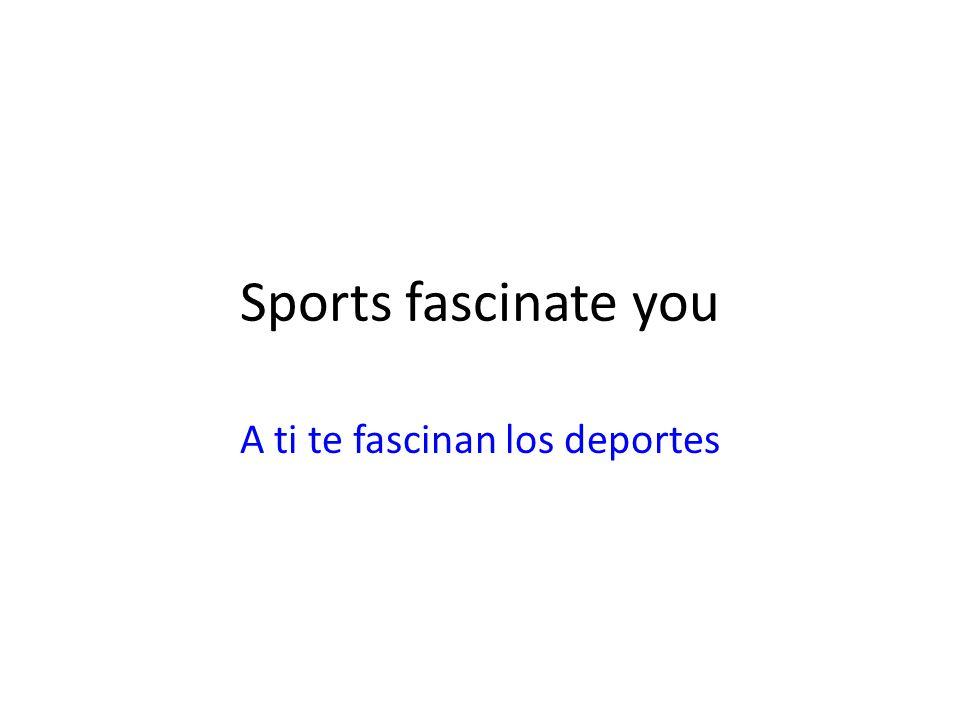 A ti te fascinan los deportes