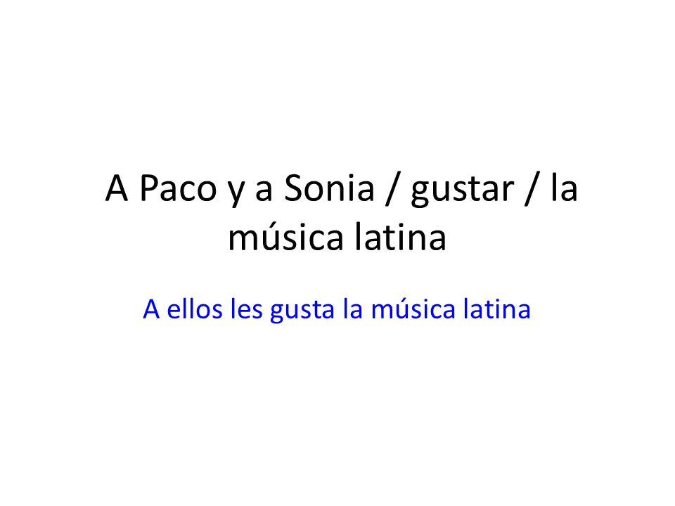 A Paco y a Sonia / gustar / la música latina