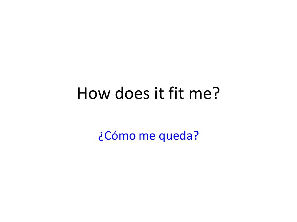 How does it fit me ¿Cómo me queda