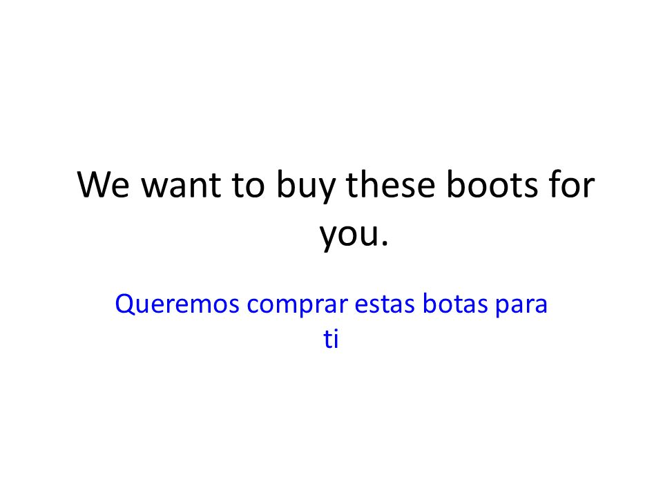 We want to buy these boots for you.