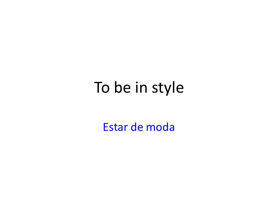 To be in style Estar de moda