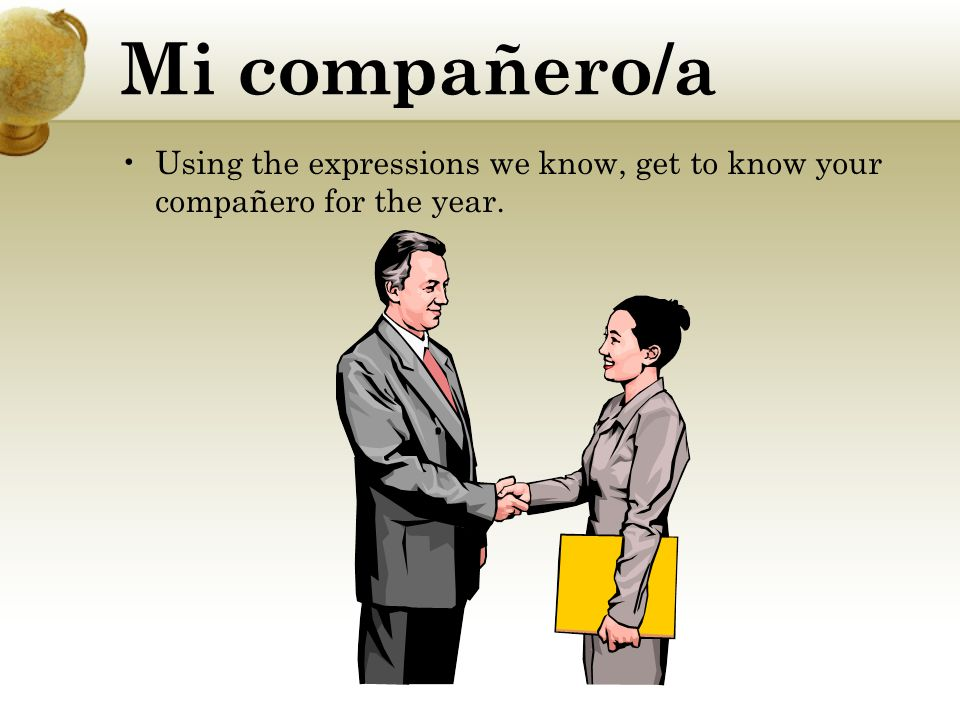 Mi compañero/a Using the expressions we know, get to know your compañero for the year.