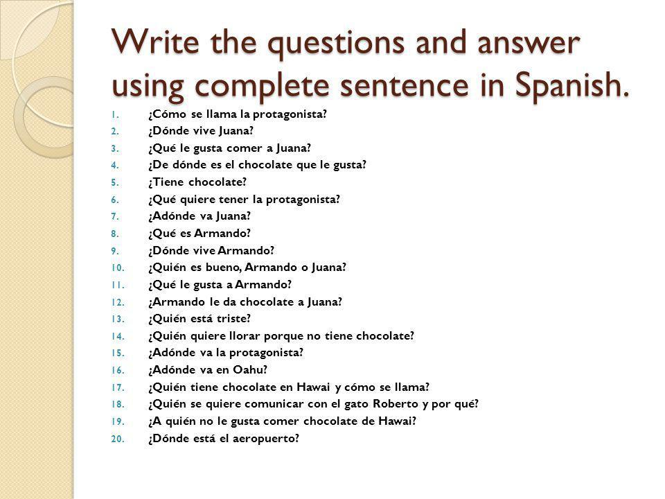 Write the questions and answer using complete sentence in Spanish.