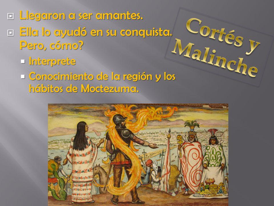Cortés y Malinche Llegaron a ser amantes.