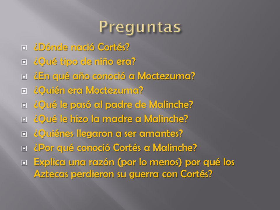 Preguntas ¿Dónde nació Cortés ¿Qué tipo de niño era