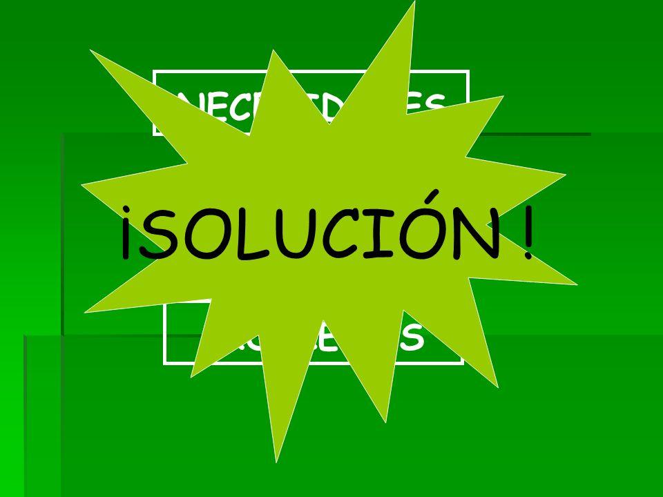 NECESIDADES ¡SOLUCIÓN ! originan PROBLEMAS