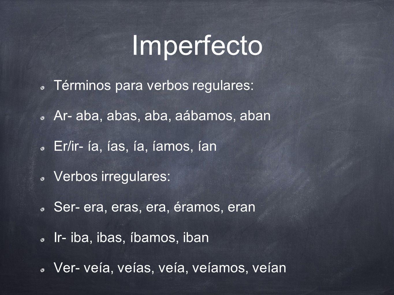 Imperfecto Términos para verbos regulares: