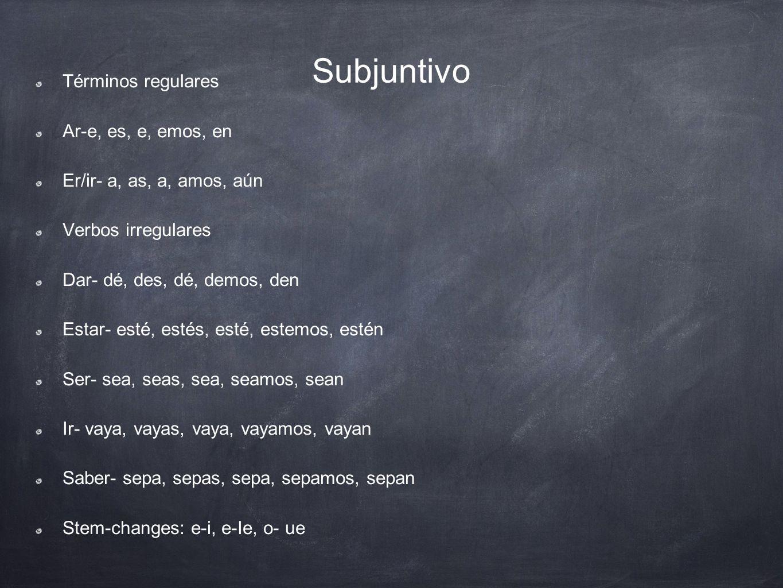 Subjuntivo Términos regulares Ar-e, es, e, emos, en