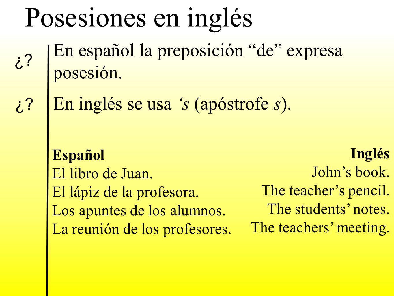 Posesiones en inglés En español la preposición de expresa posesión. En inglés se usa 's (apóstrofe s).