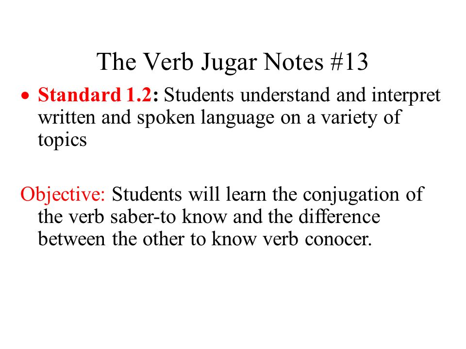 The Verb Jugar Notes #13 Standard 1.2: Students understand and interpret written and spoken language on a variety of topics.