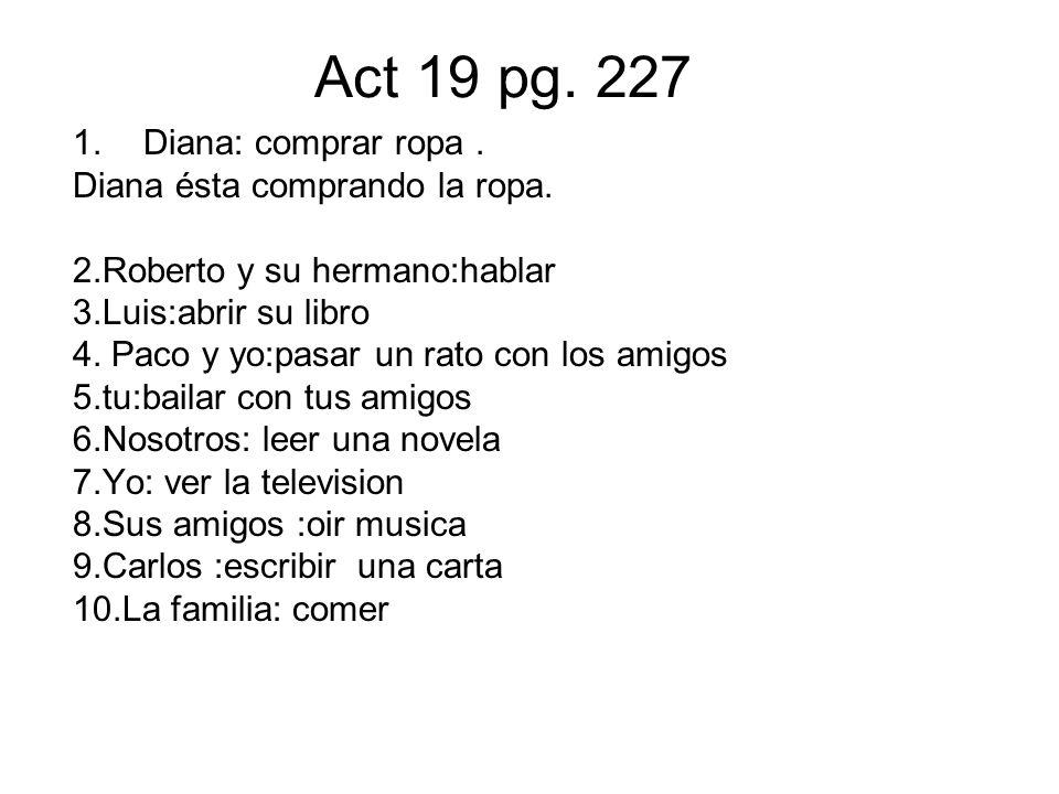Act 19 pg. 227 Diana: comprar ropa . Diana ésta comprando la ropa.