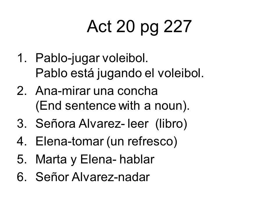Act 20 pg 227 Pablo-jugar voleibol. Pablo está jugando el voleibol.