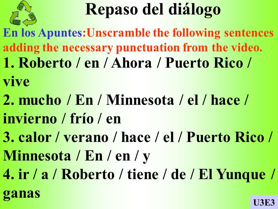 Repaso del diálogo 1. Roberto / en / Ahora / Puerto Rico / vive