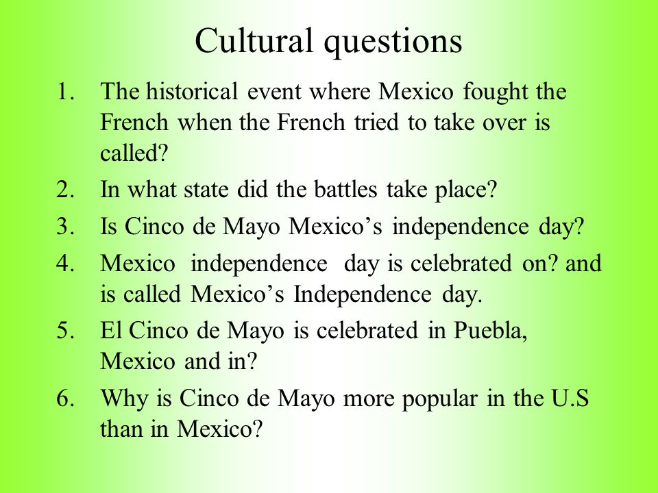 Cultural questions The historical event where Mexico fought the French when the French tried to take over is called