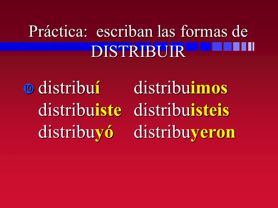 Práctica: escriban las formas de DISTRIBUIR