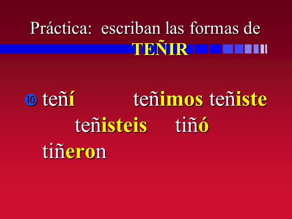 Práctica: escriban las formas de TEÑIR