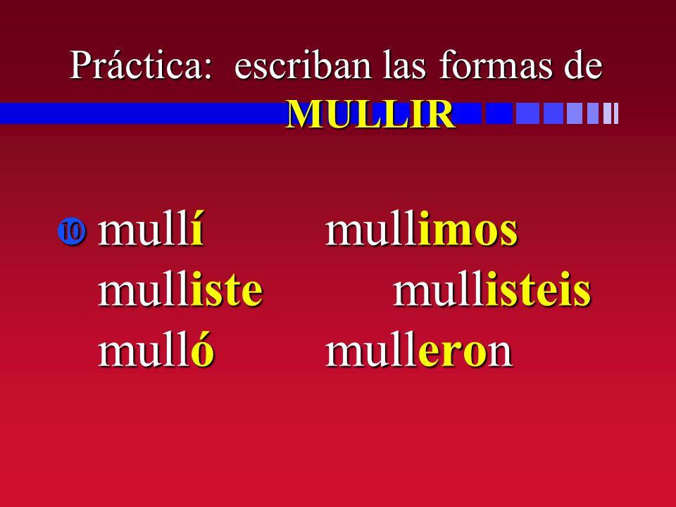 Práctica: escriban las formas de MULLIR