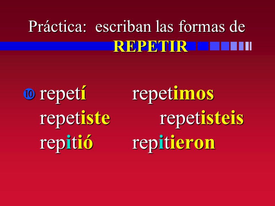 Práctica: escriban las formas de REPETIR