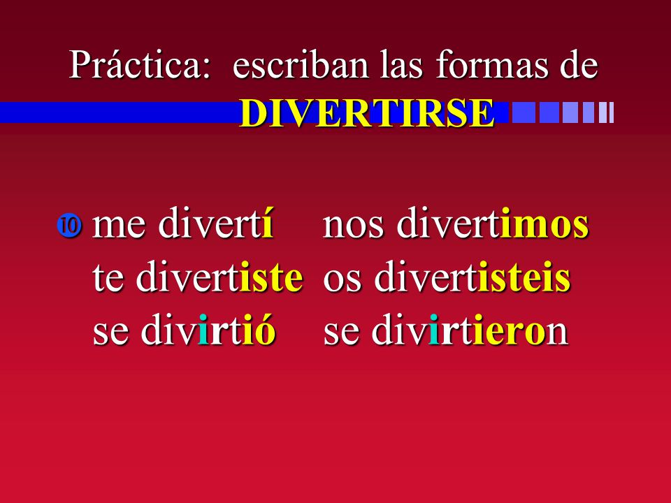 Práctica: escriban las formas de DIVERTIRSE