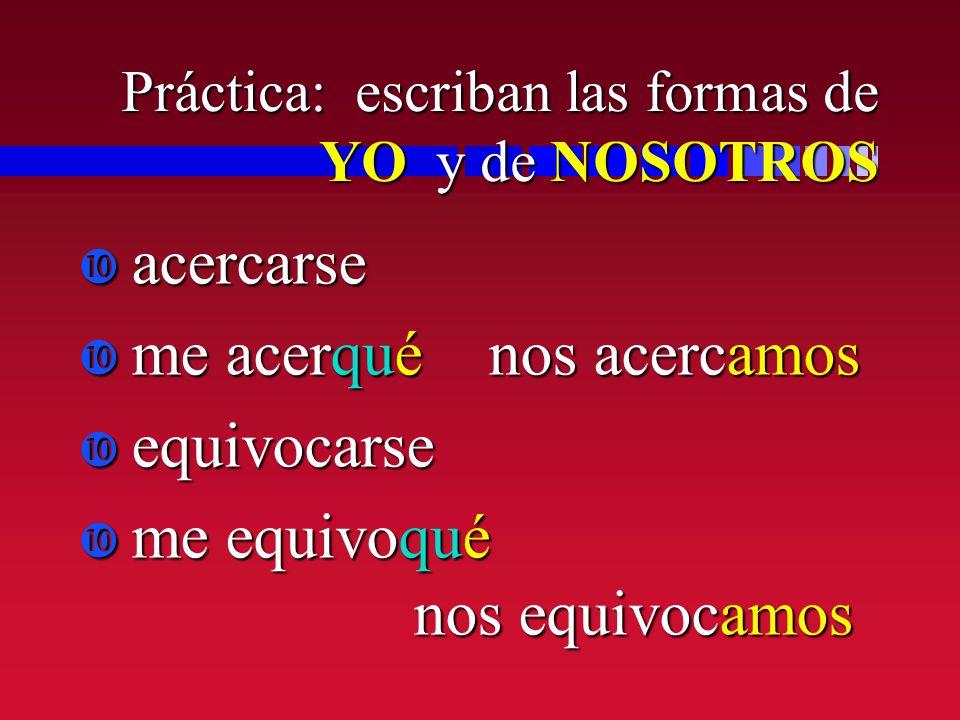 Práctica: escriban las formas de YO y de NOSOTROS