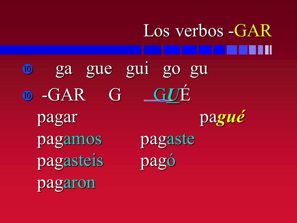 Los verbos -GAR ga gue gui go gu.