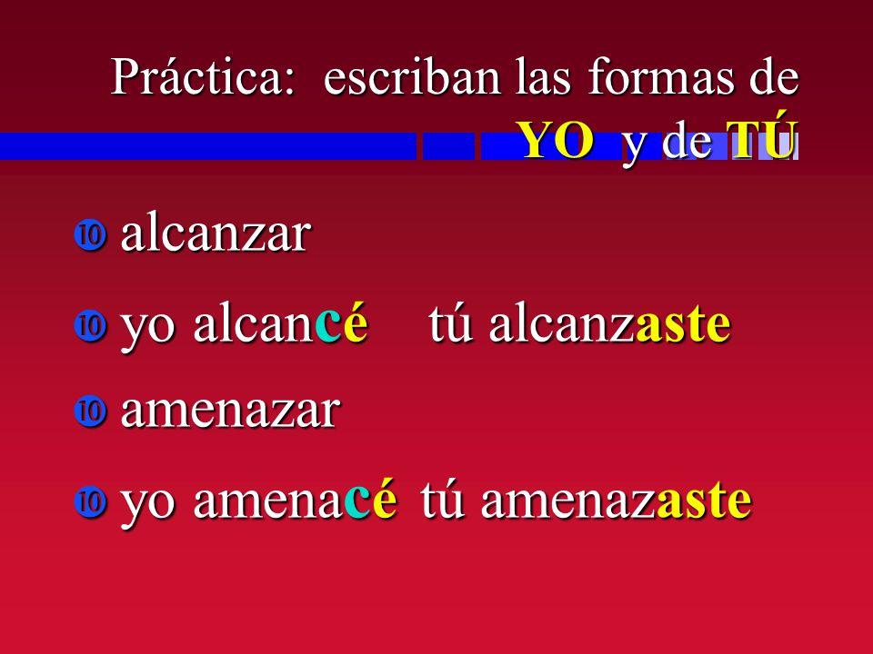 Práctica: escriban las formas de YO y de TÚ