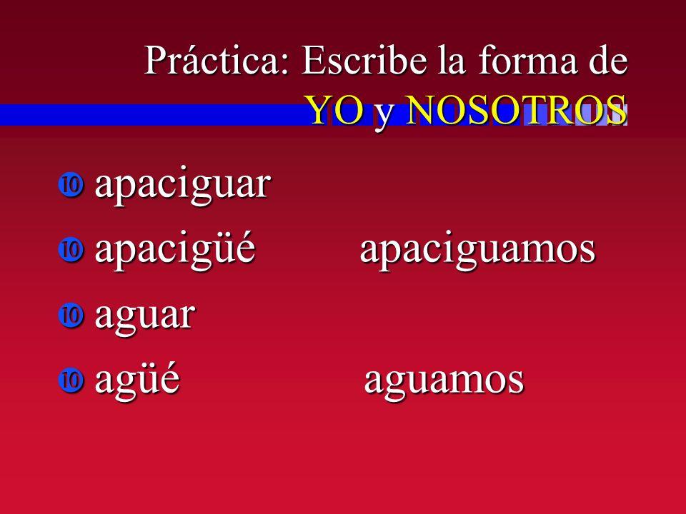 Práctica: Escribe la forma de YO y NOSOTROS