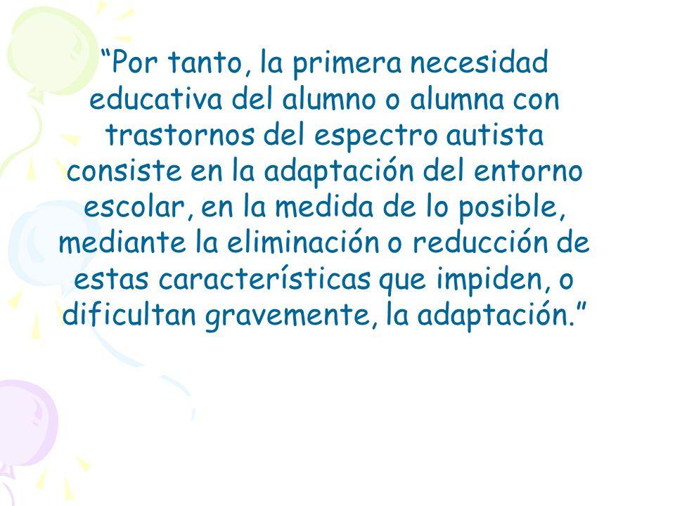 Por tanto, la primera necesidad educativa del alumno o alumna con trastornos del espectro autista consiste en la adaptación del entorno
