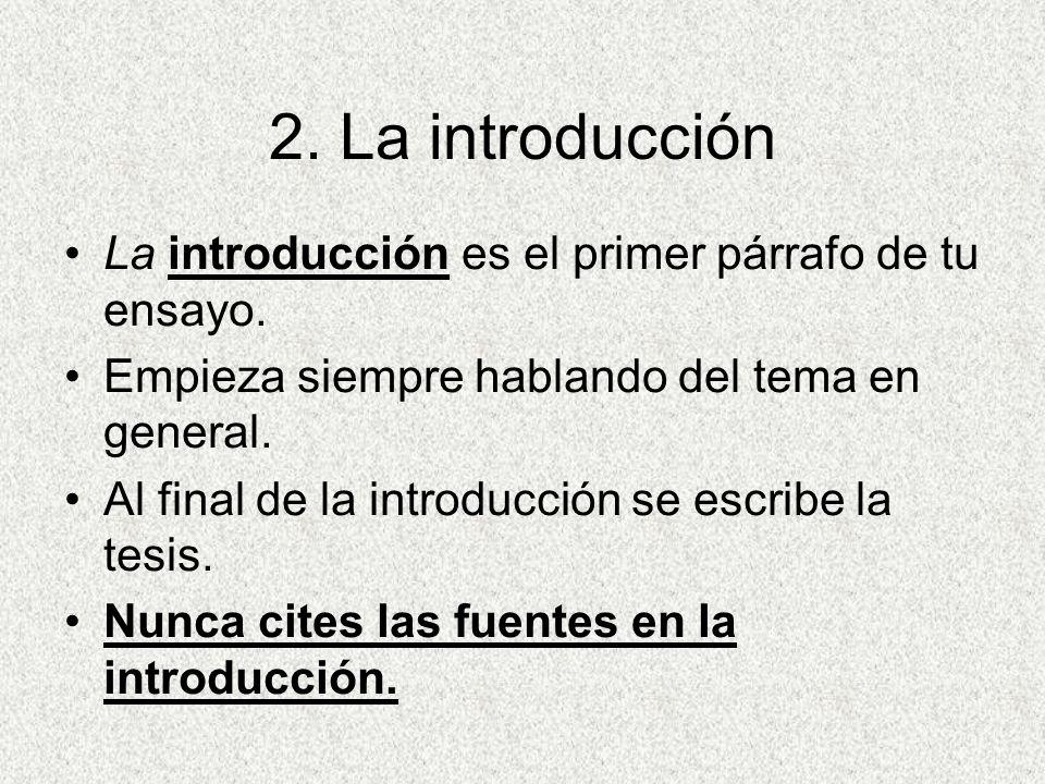 2. La introducción La introducción es el primer párrafo de tu ensayo.