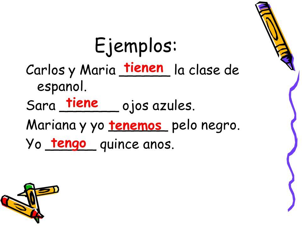 Ejemplos: tienen Carlos y Maria ______ la clase de espanol.