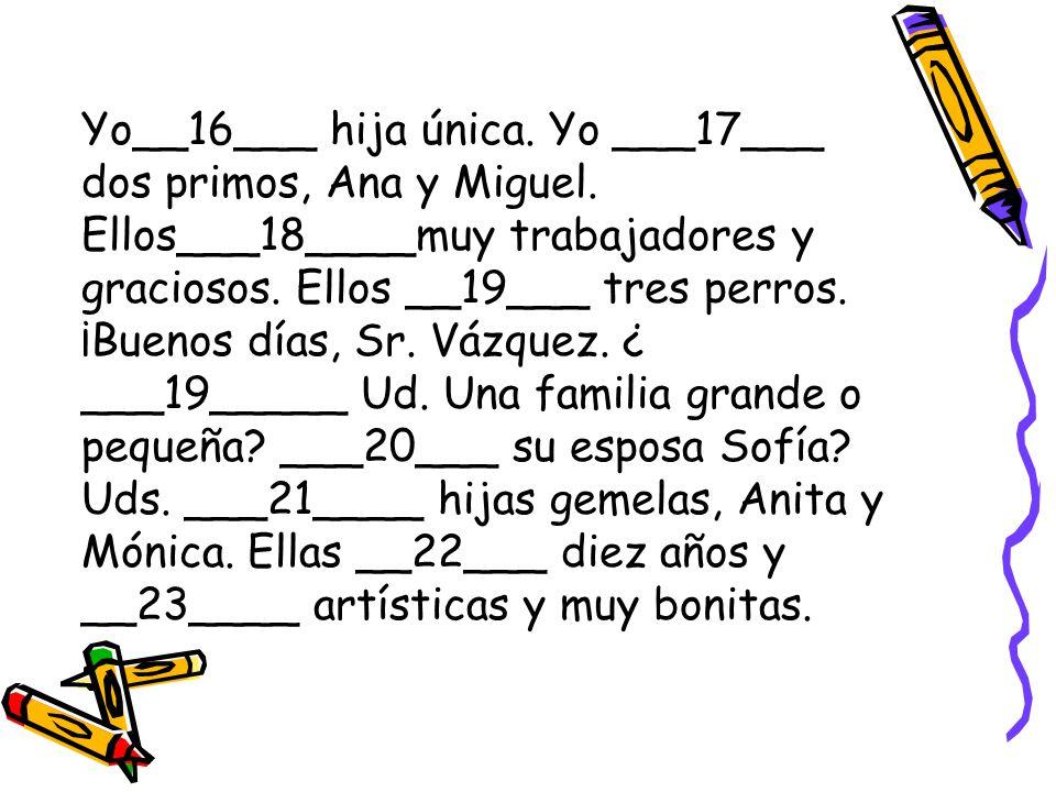 Yo__16___ hija única. Yo ___17___ dos primos, Ana y Miguel