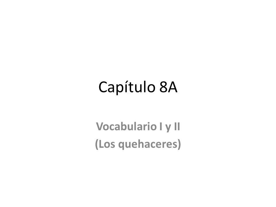 Vocabulario I y II (Los quehaceres)