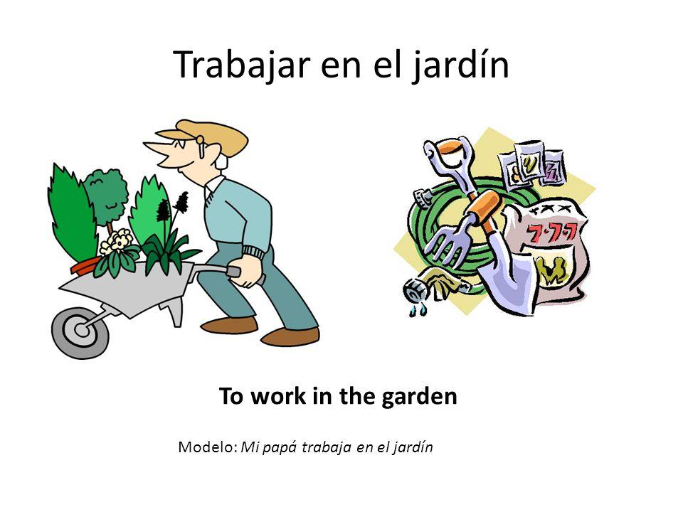 Trabajar en el jardín To work in the garden
