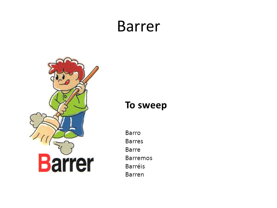 Barrer To sweep Barro Barres Barre Barremos Barréis Barren