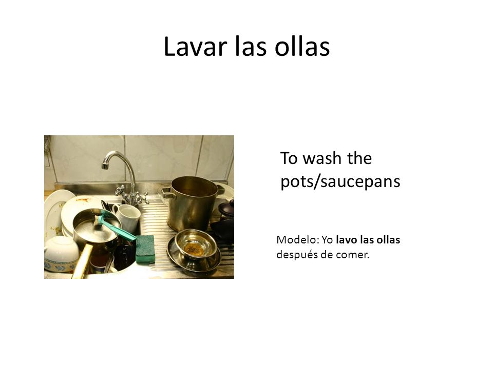 Lavar las ollas To wash the pots/saucepans