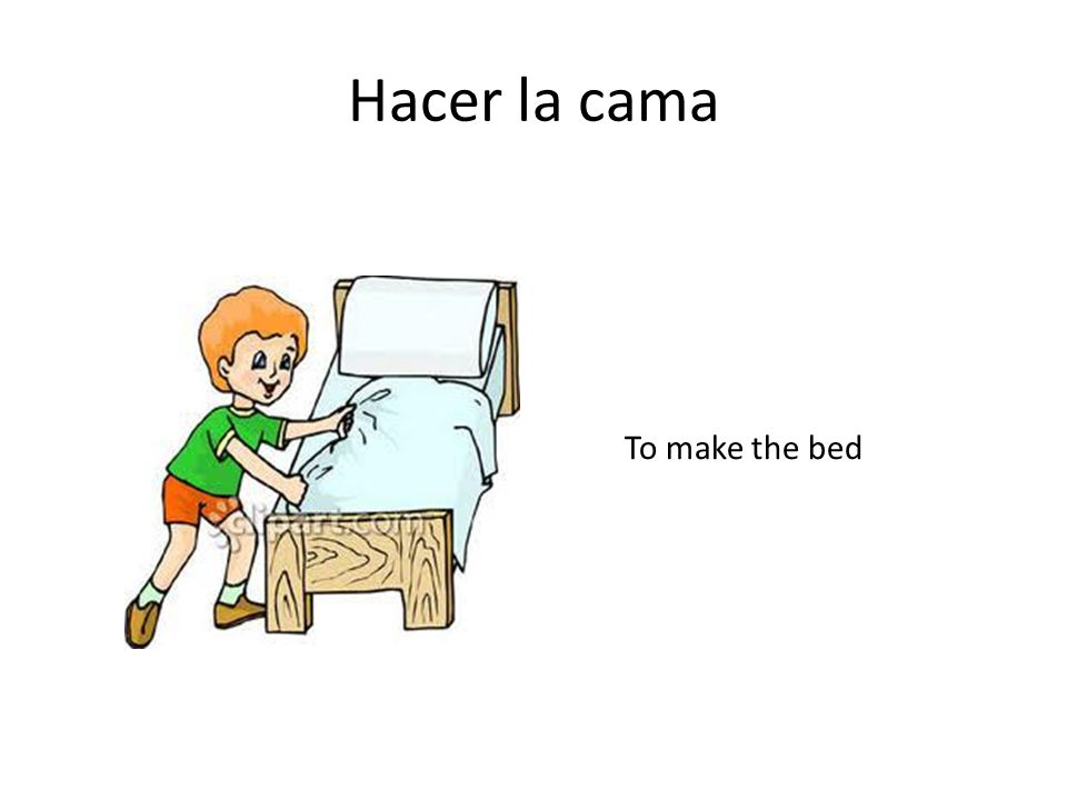 Hacer la cama To make the bed