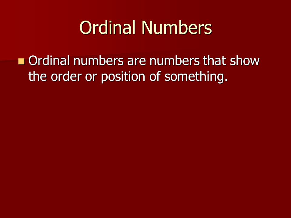 Ordinal Numbers Ordinal numbers are numbers that show the order or position of something.