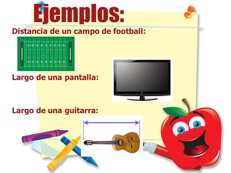 Ejemplos: Distancia de un campo de football: Largo de una pantalla: