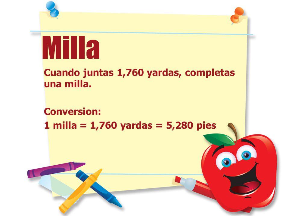Milla Cuando juntas 1,760 yardas, completas una milla. Conversion: