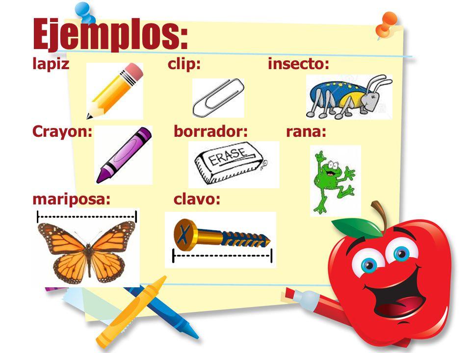 Ejemplos: lapiz clip: insecto: Crayon: borrador: rana: