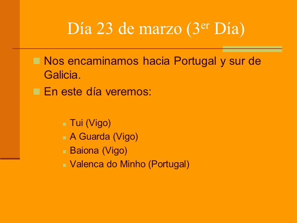 Día 23 de marzo (3er Día) Nos encaminamos hacia Portugal y sur de Galicia. En este día veremos: Tui (Vigo)