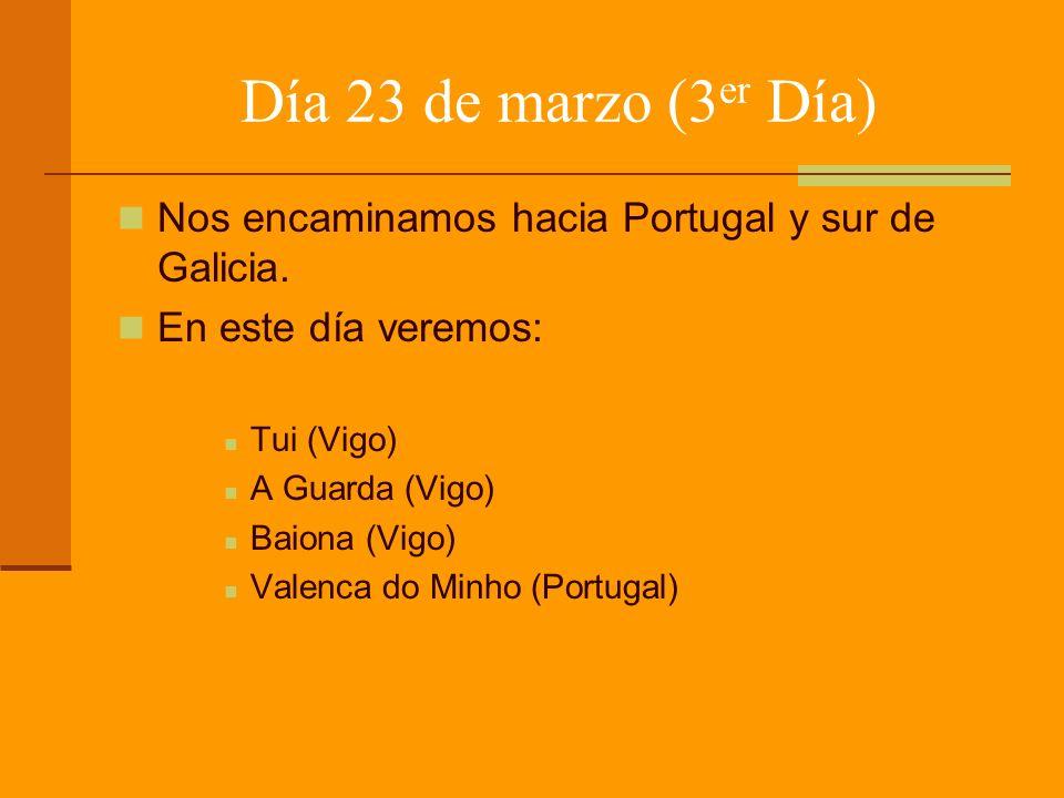 Día 23 de marzo (3er Día)Nos encaminamos hacia Portugal y sur de Galicia. En este día veremos: Tui (Vigo)